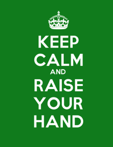 Keep Calm and Raise Your Hand