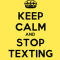 Keep Calm and Stop Texting